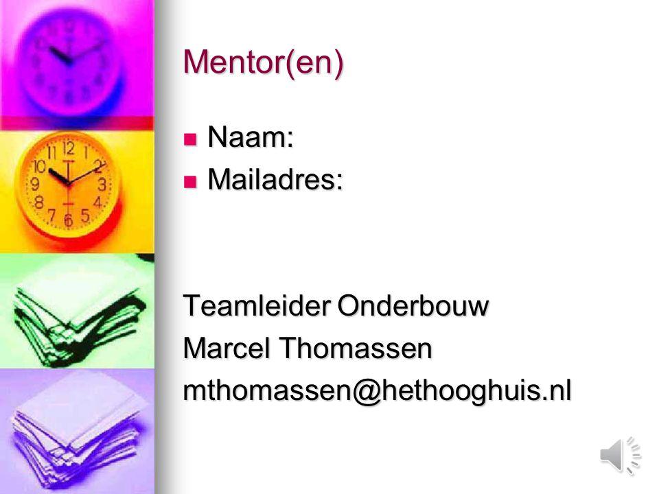 Mentor(en) Naam: Naam: Mailadres: Mailadres: Teamleider Onderbouw Marcel Thomassen mthomassen@hethooghuis.nl