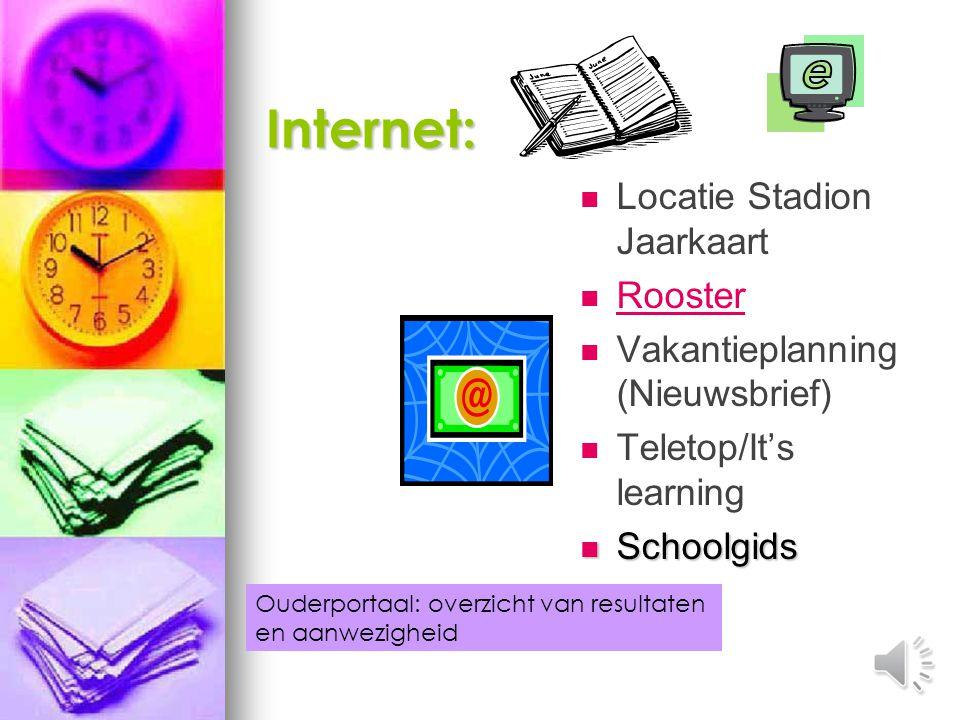 Internet: Locatie Stadion Jaarkaart Rooster Vakantieplanning (Nieuwsbrief) Teletop/It's learning Schoolgids Schoolgids Ouderportaal: overzicht van resultaten en aanwezigheid