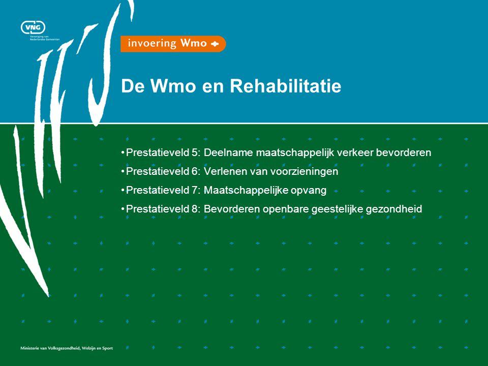 De Wmo en Rehabilitatie Prestatieveld 5: Deelname maatschappelijk verkeer bevorderen Prestatieveld 6: Verlenen van voorzieningen Prestatieveld 7: Maatschappelijke opvang Prestatieveld 8: Bevorderen openbare geestelijke gezondheid