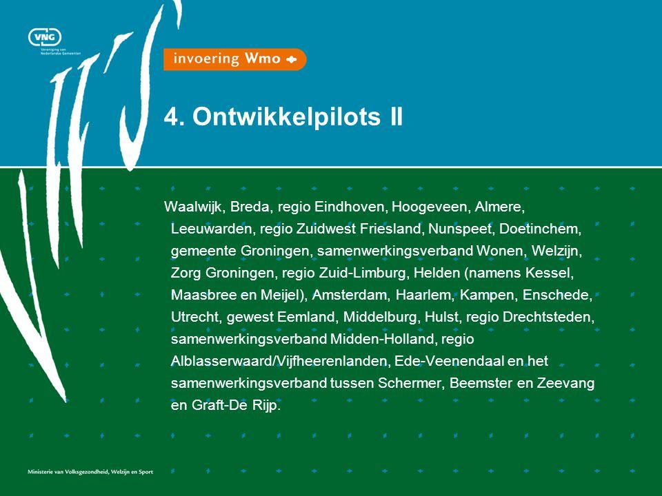 4. Ontwikkelpilots II Waalwijk, Breda, regio Eindhoven, Hoogeveen, Almere, Leeuwarden, regio Zuidwest Friesland, Nunspeet, Doetinchem, gemeente Gronin