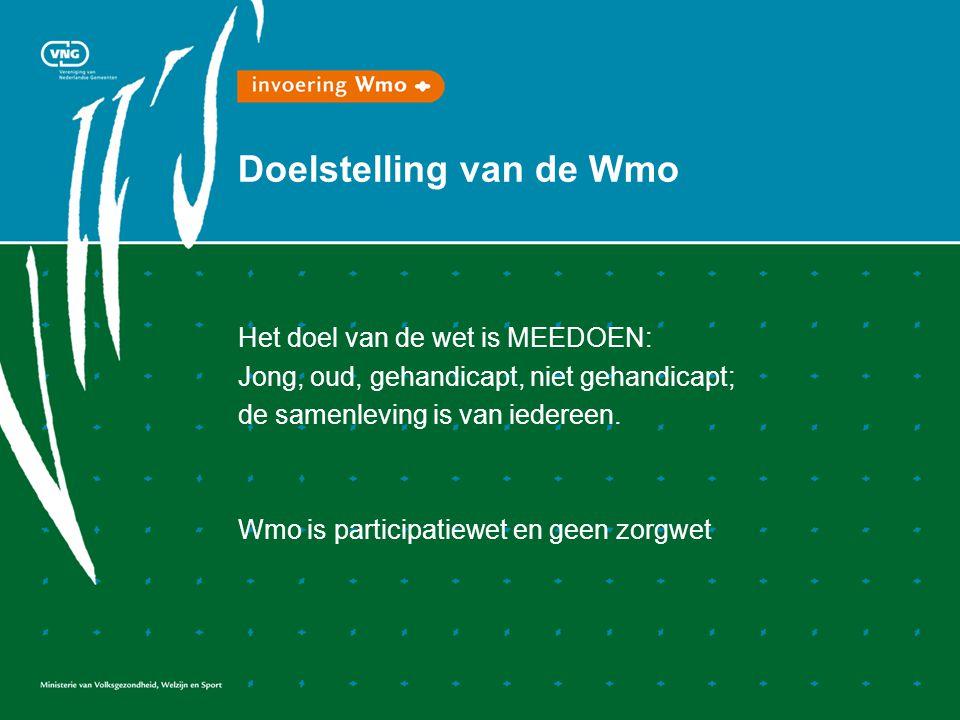 Doelstelling van de Wmo Het doel van de wet is MEEDOEN: Jong, oud, gehandicapt, niet gehandicapt; de samenleving is van iedereen.