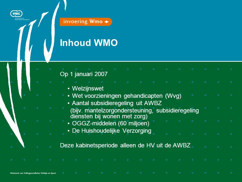 Inhoud WMO Op 1 januari 2007 Welzijnswet Wet voorzieningen gehandicapten (Wvg) Aantal subsidieregeling uit AWBZ (bijv.