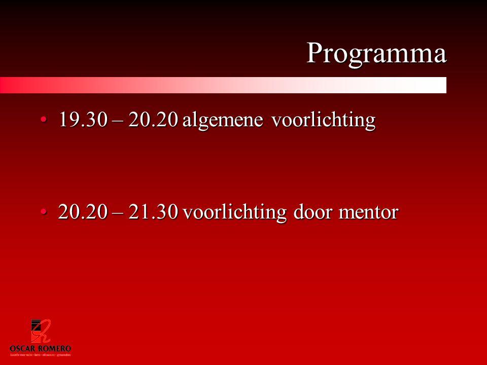 Programma 19.30 – 20.20 algemene voorlichting19.30 – 20.20 algemene voorlichting 20.20 – 21.30 voorlichting door mentor20.20 – 21.30 voorlichting door mentor