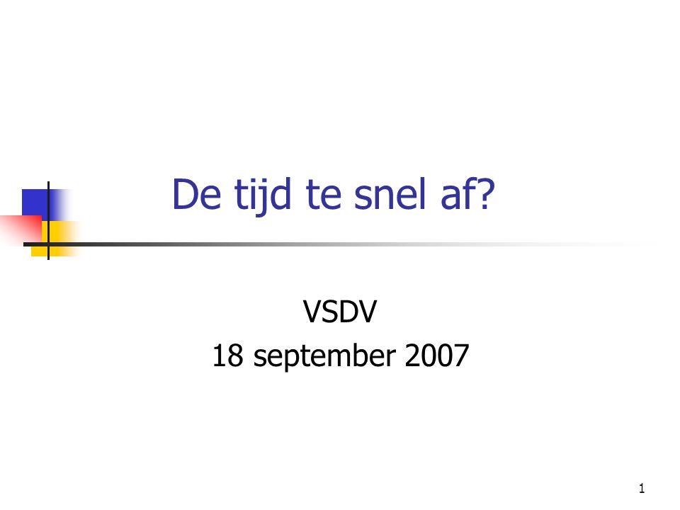 1 De tijd te snel af? VSDV 18 september 2007