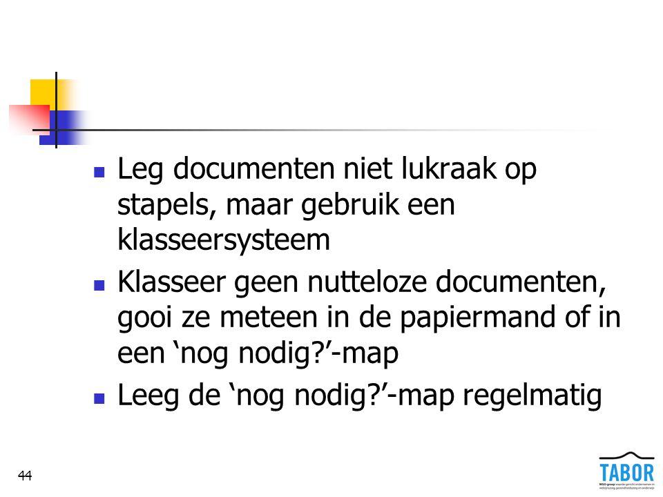 44 Leg documenten niet lukraak op stapels, maar gebruik een klasseersysteem Klasseer geen nutteloze documenten, gooi ze meteen in de papiermand of in