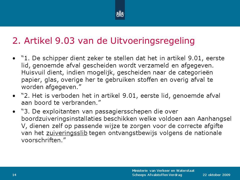 """Ministerie van Verkeer en Waterstaat Scheeps Afvalstoffen Verdrag1422 oktober 2009 2. Artikel 9.03 van de Uitvoeringsregeling """"1. De schipper dient ze"""