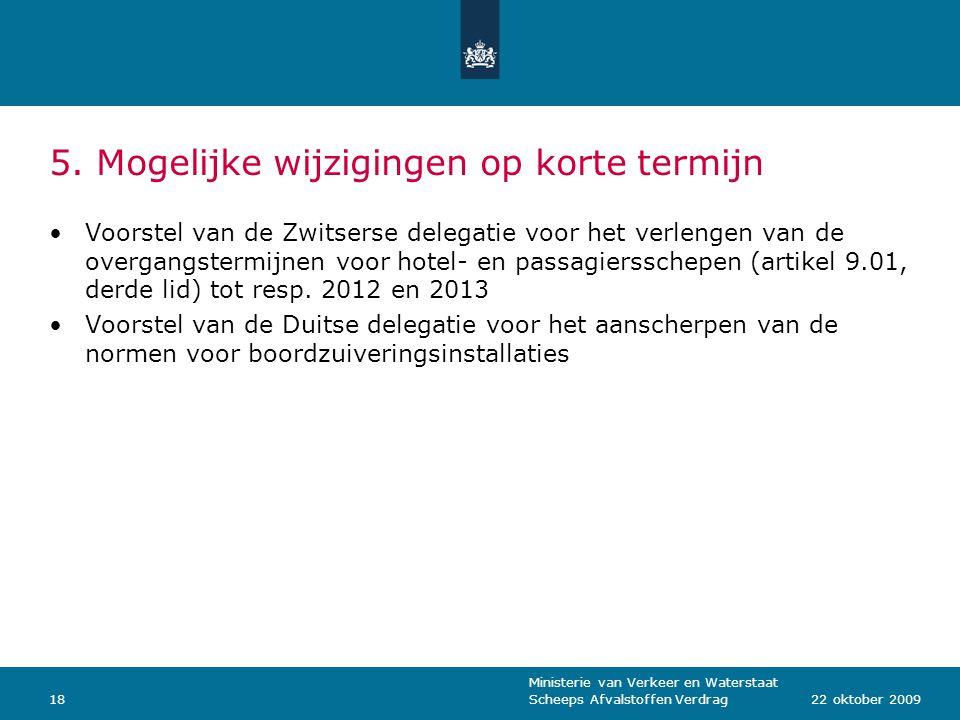 Ministerie van Verkeer en Waterstaat Scheeps Afvalstoffen Verdrag1822 oktober 2009 5. Mogelijke wijzigingen op korte termijn Voorstel van de Zwitserse