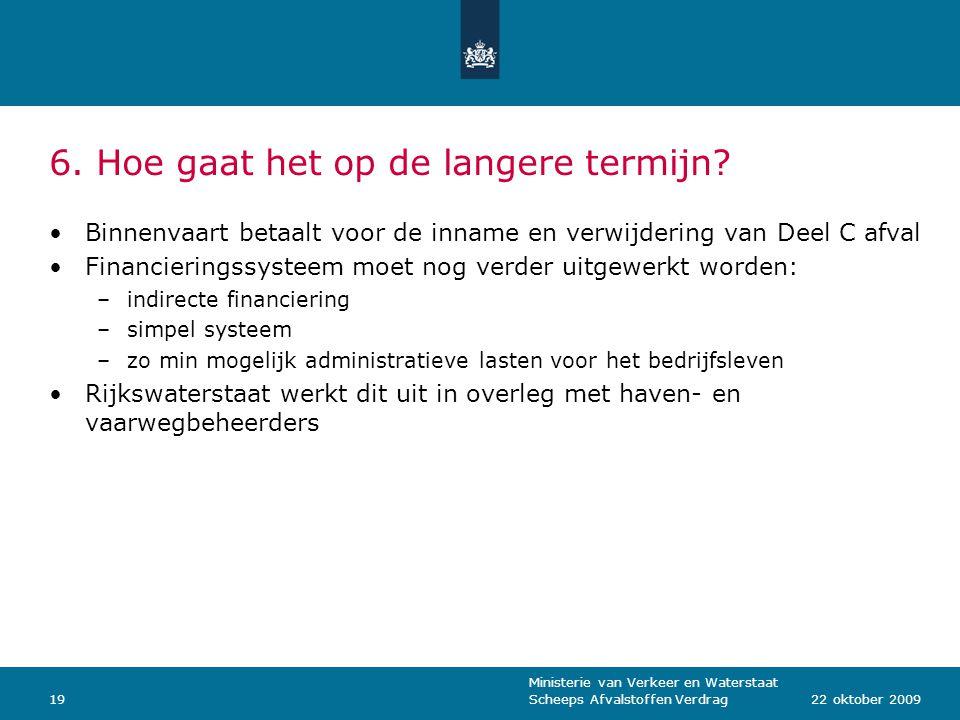 Ministerie van Verkeer en Waterstaat Scheeps Afvalstoffen Verdrag1922 oktober 2009 6. Hoe gaat het op de langere termijn? Binnenvaart betaalt voor de