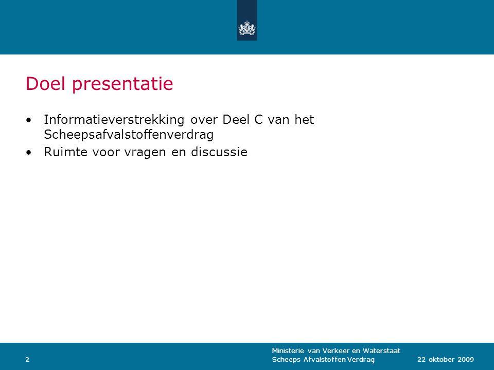 Ministerie van Verkeer en Waterstaat Scheeps Afvalstoffen Verdrag322 oktober 2009 Deze presentatie 1.Korte inleiding 2.Deel C van het Scheepsafvalstoffenverdrag artikelsgewijs 3.Infrastructuur 4.Hoe gaat het nu.
