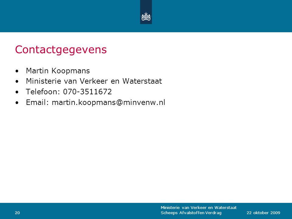 Ministerie van Verkeer en Waterstaat Scheeps Afvalstoffen Verdrag2022 oktober 2009 Contactgegevens Martin Koopmans Ministerie van Verkeer en Waterstaat Telefoon: 070-3511672 Email: martin.koopmans@minvenw.nl