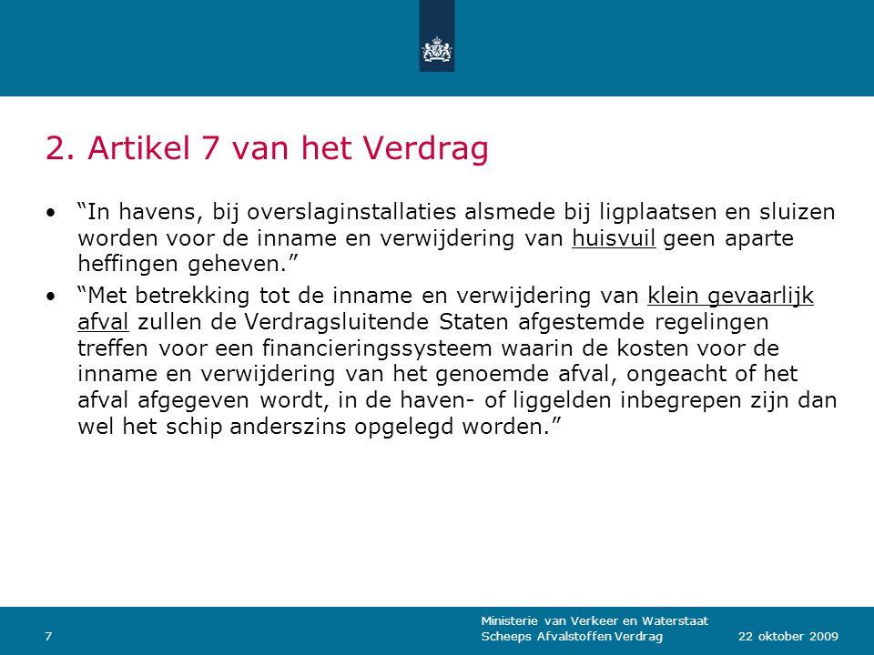 """Ministerie van Verkeer en Waterstaat Scheeps Afvalstoffen Verdrag722 oktober 2009 2. Artikel 7 van het Verdrag """"In havens, bij overslaginstallaties al"""
