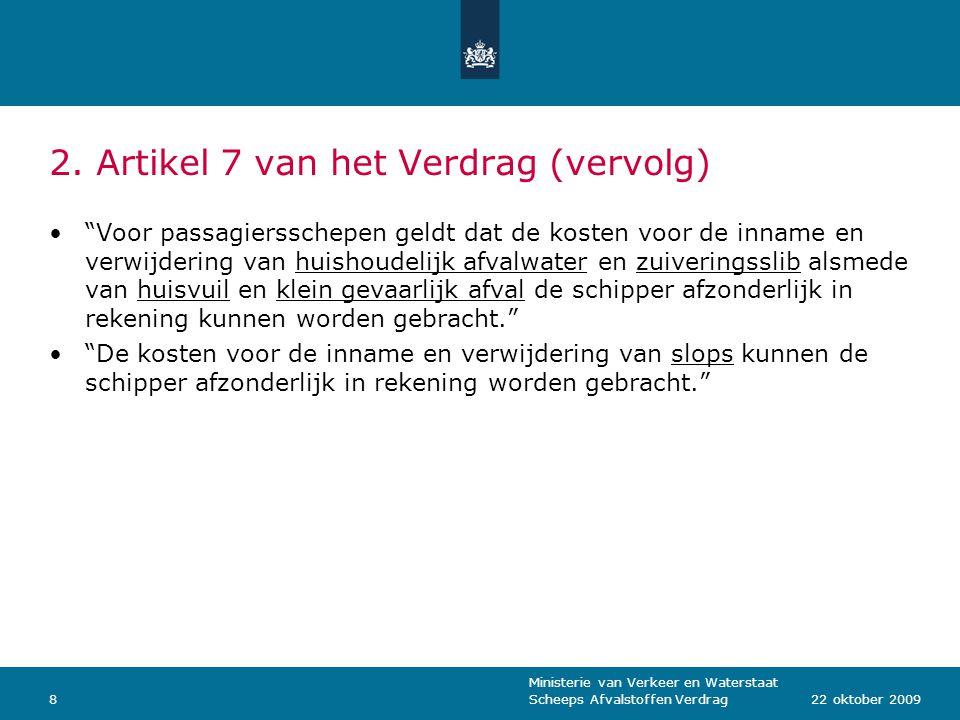 """Ministerie van Verkeer en Waterstaat Scheeps Afvalstoffen Verdrag822 oktober 2009 2. Artikel 7 van het Verdrag (vervolg) """"Voor passagiersschepen geldt"""