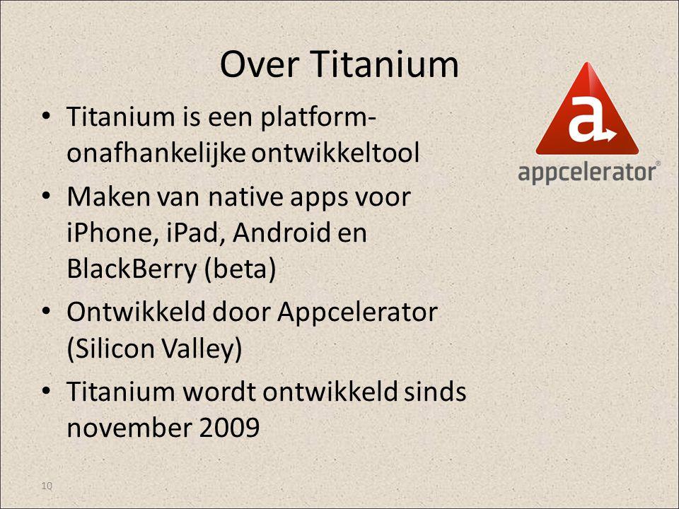 Over Titanium Titanium is een platform- onafhankelijke ontwikkeltool Maken van native apps voor iPhone, iPad, Android en BlackBerry (beta) Ontwikkeld