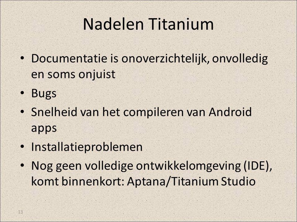 Nadelen Titanium Documentatie is onoverzichtelijk, onvolledig en soms onjuist Bugs Snelheid van het compileren van Android apps Installatieproblemen N