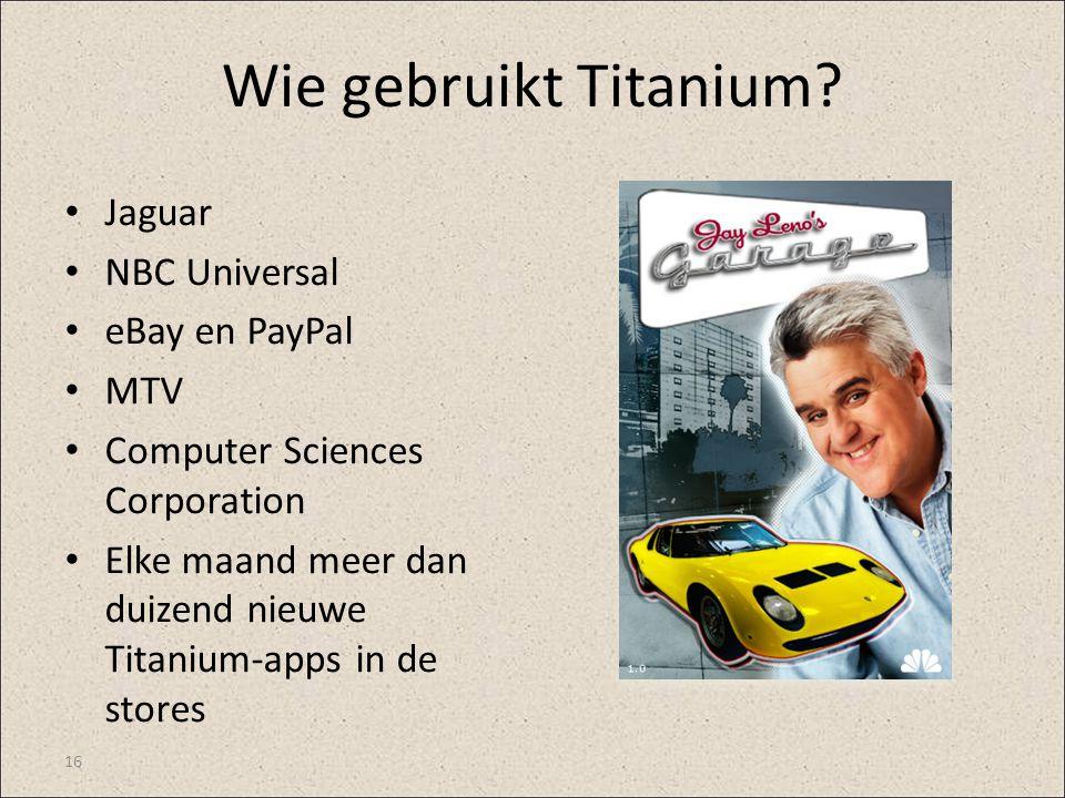 Wie gebruikt Titanium? Jaguar NBC Universal eBay en PayPal MTV Computer Sciences Corporation Elke maand meer dan duizend nieuwe Titanium-apps in de st