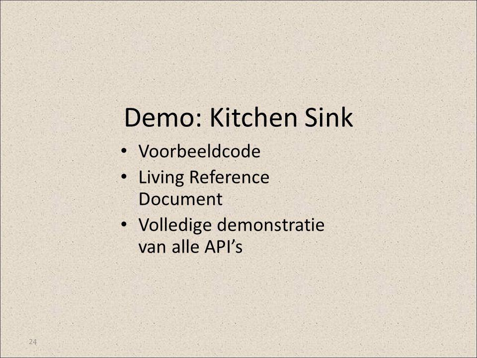 Demo: Kitchen Sink Voorbeeldcode Living Reference Document Volledige demonstratie van alle API's 24