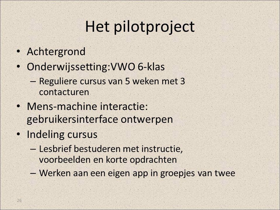 Het pilotproject Achtergrond Onderwijssetting:VWO 6-klas – Reguliere cursus van 5 weken met 3 contacturen Mens-machine interactie: gebruikersinterface