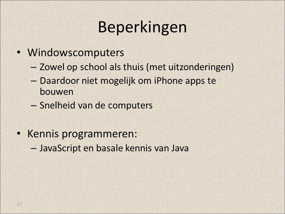 Beperkingen Windowscomputers – Zowel op school als thuis (met uitzonderingen) – Daardoor niet mogelijk om iPhone apps te bouwen – Snelheid van de comp