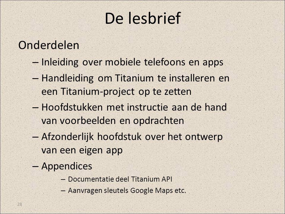 De lesbrief Onderdelen – Inleiding over mobiele telefoons en apps – Handleiding om Titanium te installeren en een Titanium-project op te zetten – Hoof