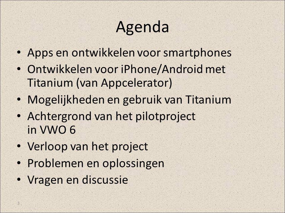 3 Agenda Apps en ontwikkelen voor smartphones Ontwikkelen voor iPhone/Android met Titanium (van Appcelerator) Mogelijkheden en gebruik van Titanium Ac