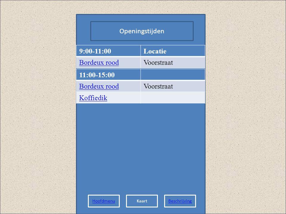 Openingstijden 9:00-11:00Locatie Bordeux roodVoorstraat 11:00-15:00 Bordeux roodVoorstraat Koffiedik HoofdmenuKaartBeschrijving