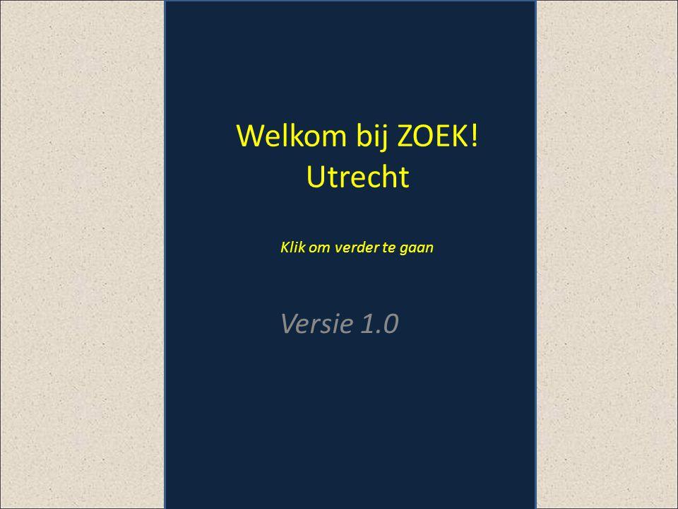 Welkom bij ZOEK! Utrecht Klik om verder te gaan Versie 1.0