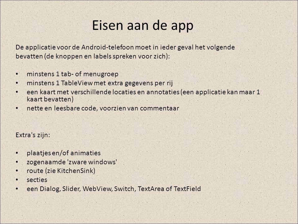 Eisen aan de app De applicatie voor de Android-telefoon moet in ieder geval het volgende bevatten (de knoppen en labels spreken voor zich): minstens 1