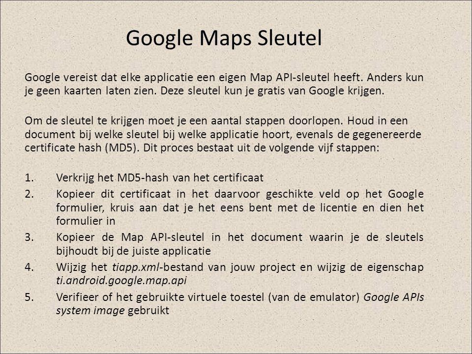 Google Maps Sleutel Google vereist dat elke applicatie een eigen Map API-sleutel heeft. Anders kun je geen kaarten laten zien. Deze sleutel kun je gra