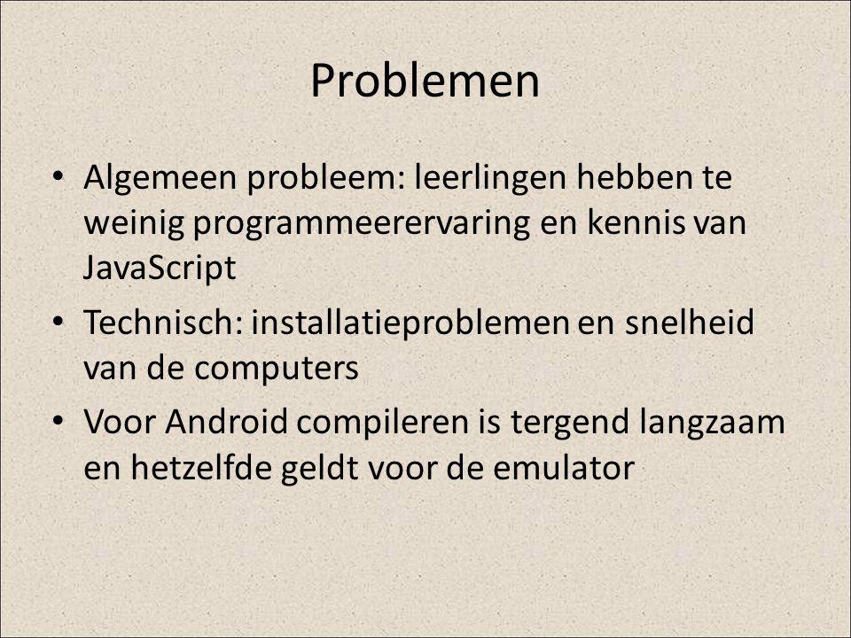 Problemen Algemeen probleem: leerlingen hebben te weinig programmeerervaring en kennis van JavaScript Technisch: installatieproblemen en snelheid van