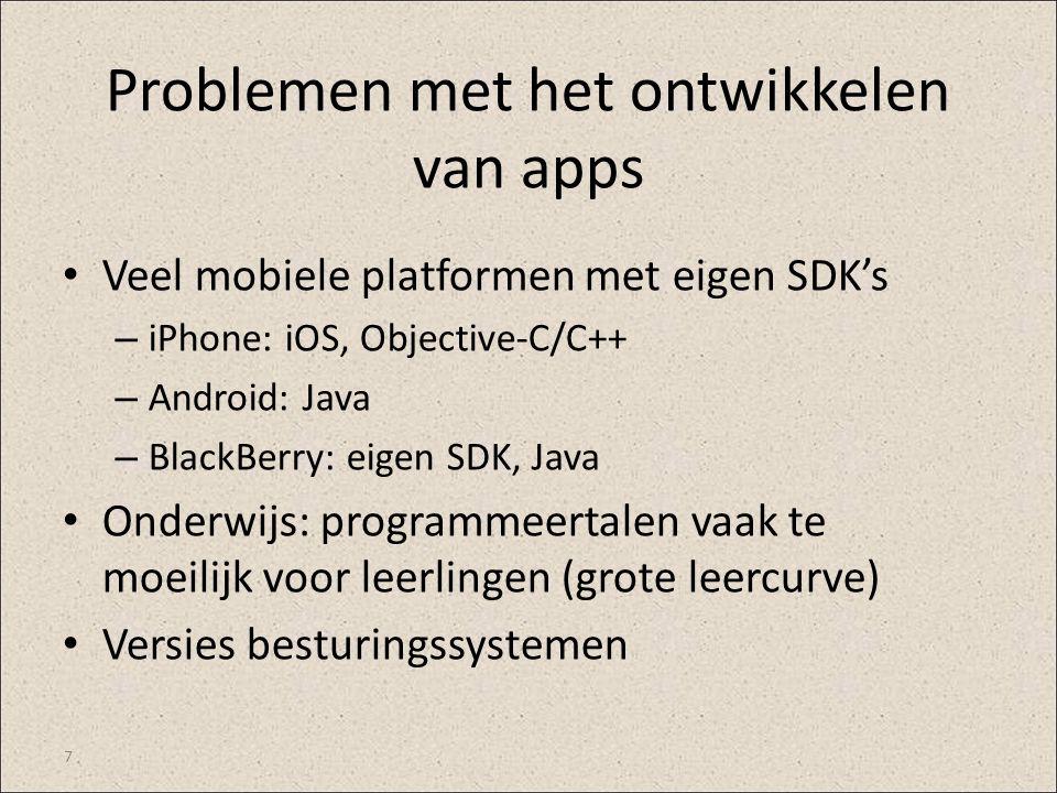 Problemen met het ontwikkelen van apps Veel mobiele platformen met eigen SDK's – iPhone: iOS, Objective-C/C++ – Android: Java – BlackBerry: eigen SDK,