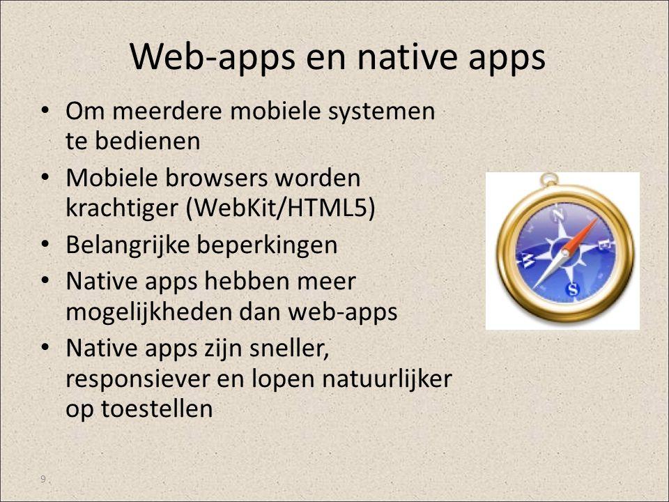 Web-apps en native apps Om meerdere mobiele systemen te bedienen Mobiele browsers worden krachtiger (WebKit/HTML5) Belangrijke beperkingen Native apps