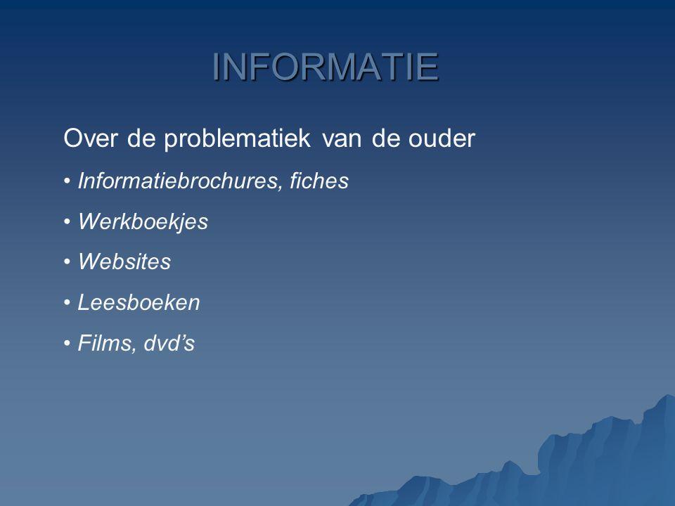 INFORMATIE Over de problematiek van de ouder Informatiebrochures, fiches Werkboekjes Websites Leesboeken Films, dvd's
