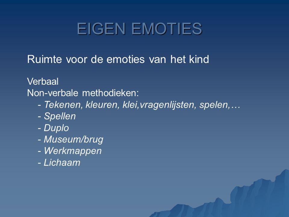 EIGEN EMOTIES Ruimte voor de emoties van het kind Verbaal Non-verbale methodieken: - Tekenen, kleuren, klei,vragenlijsten, spelen,… - Spellen - Duplo