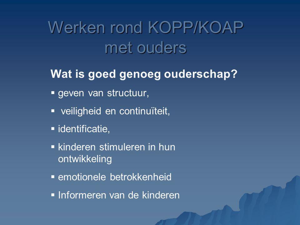 Werken rond KOPP/KOAP met ouders Wat is goed genoeg ouderschap?   geven van structuur,   veiligheid en continuïteit,   identificatie,   kinder