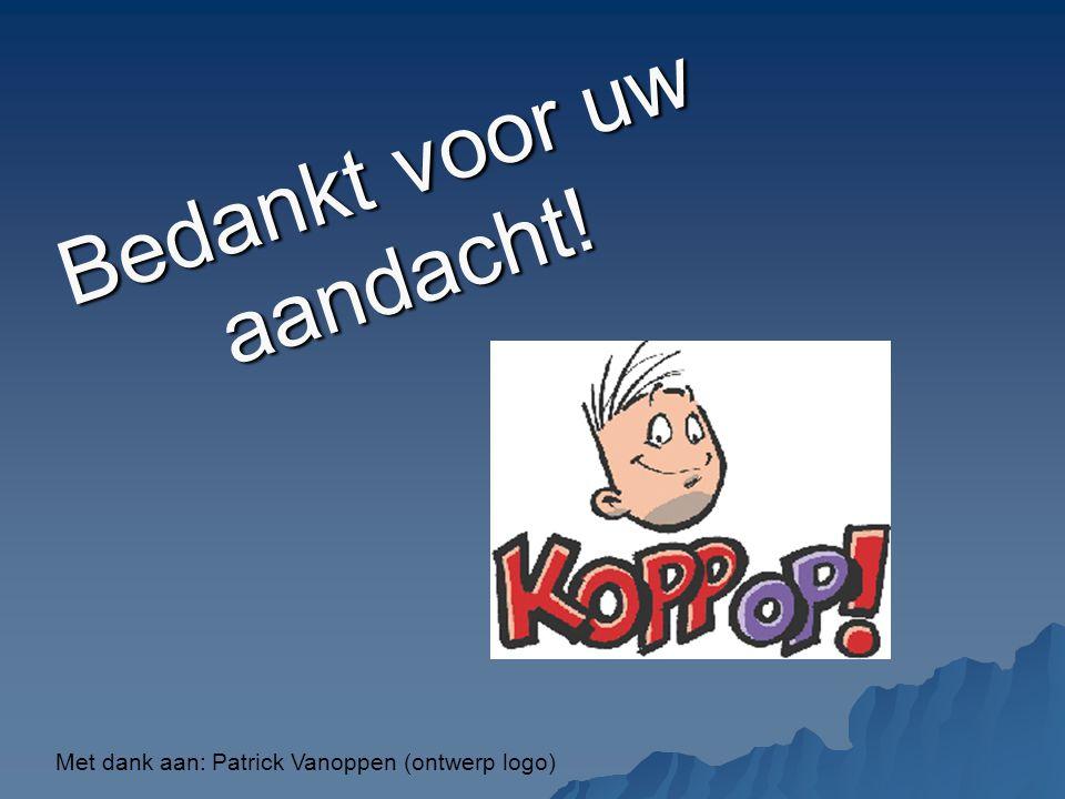 Met dank aan: Patrick Vanoppen (ontwerp logo) Bedankt voor uw aandacht!