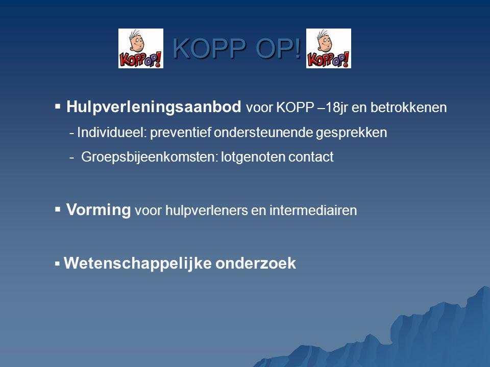 KOPP OP!  Hulpverleningsaanbod voor KOPP –18jr en betrokkenen - Individueel: preventief ondersteunende gesprekken - Groepsbijeenkomsten: lotgenoten c