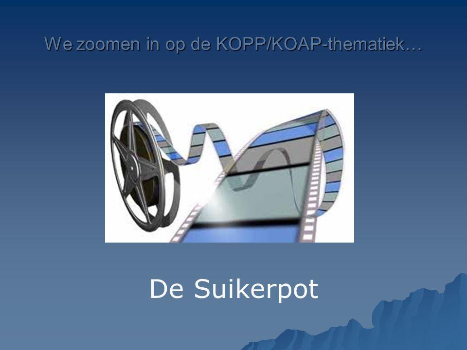 We zoomen inop de KOPP/KOAP-thematiek… We zoomen in op de KOPP/KOAP-thematiek… De Suikerpot