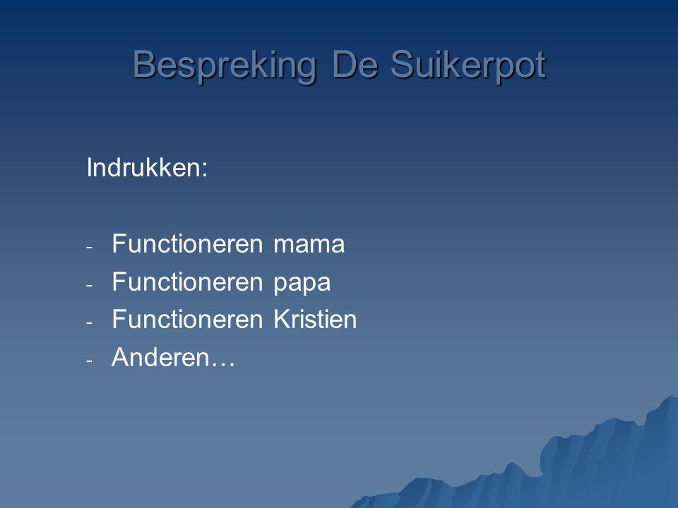 Indrukken: - - Functioneren mama - - Functioneren papa - - Functioneren Kristien - - Anderen… Bespreking De Suikerpot