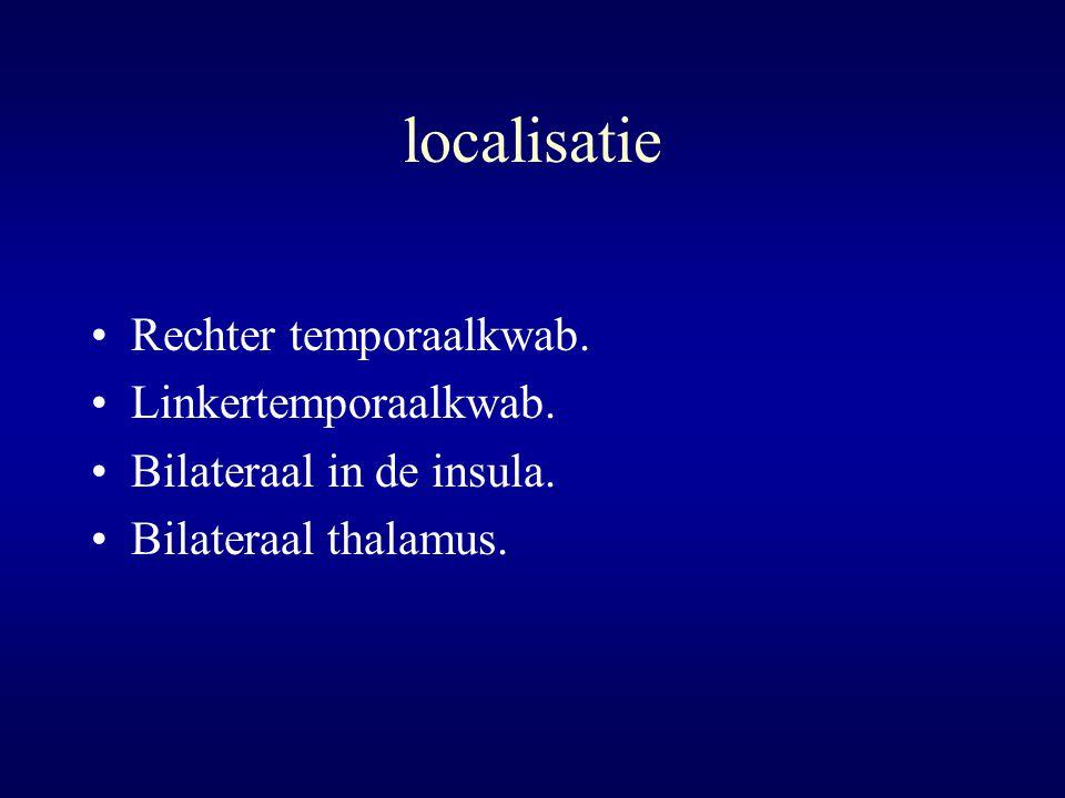 localisatie Rechter temporaalkwab. Linkertemporaalkwab. Bilateraal in de insula. Bilateraal thalamus.