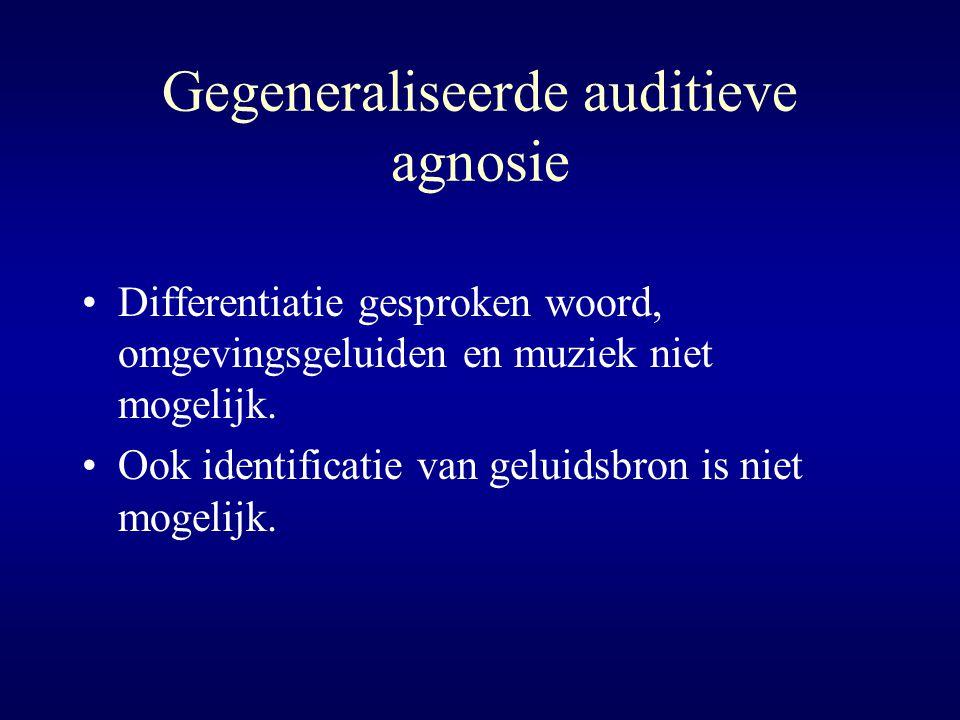 Gegeneraliseerde auditieve agnosie Differentiatie gesproken woord, omgevingsgeluiden en muziek niet mogelijk. Ook identificatie van geluidsbron is nie