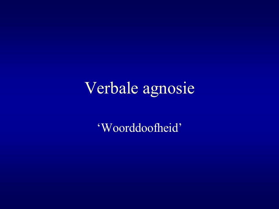 Verbale agnosie 'Woorddoofheid'