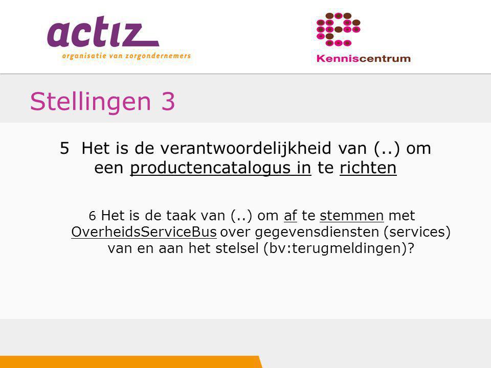 Stellingen 3 6 Het is de taak van (..) om af te stemmen met OverheidsServiceBus over gegevensdiensten (services) van en aan het stelsel (bv:terugmeldi