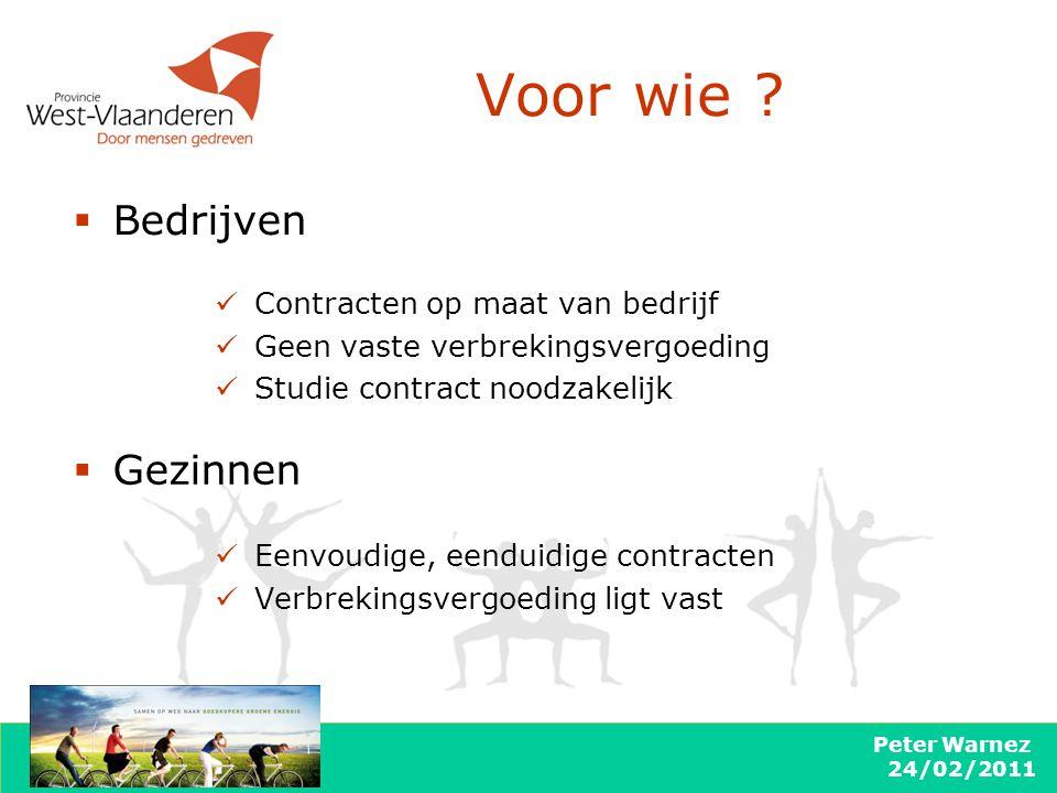 Peter Warnez 24/02/2011 Voor wie ?  Gezinnen  Bedrijven Eenvoudige, eenduidige contracten Verbrekingsvergoeding ligt vast Contracten op maat van bed