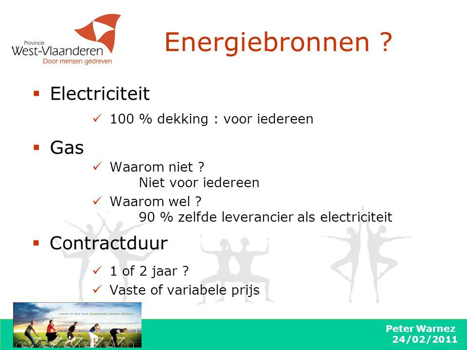Peter Warnez 24/02/2011 Energiebronnen ?  Electriciteit  Gas 100 % dekking : voor iedereen Waarom niet ? Niet voor iedereen Waarom wel ? 90 % zelfde