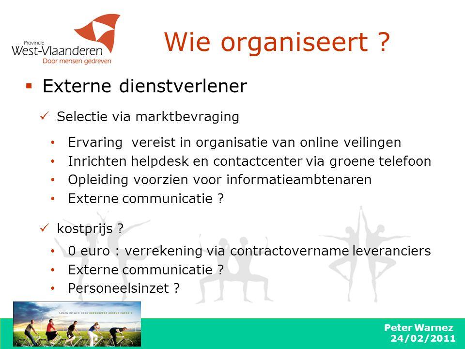 Peter Warnez 24/02/2011 Wie organiseert ?  Externe dienstverlener Selectie via marktbevraging Ervaring vereist in organisatie van online veilingen In