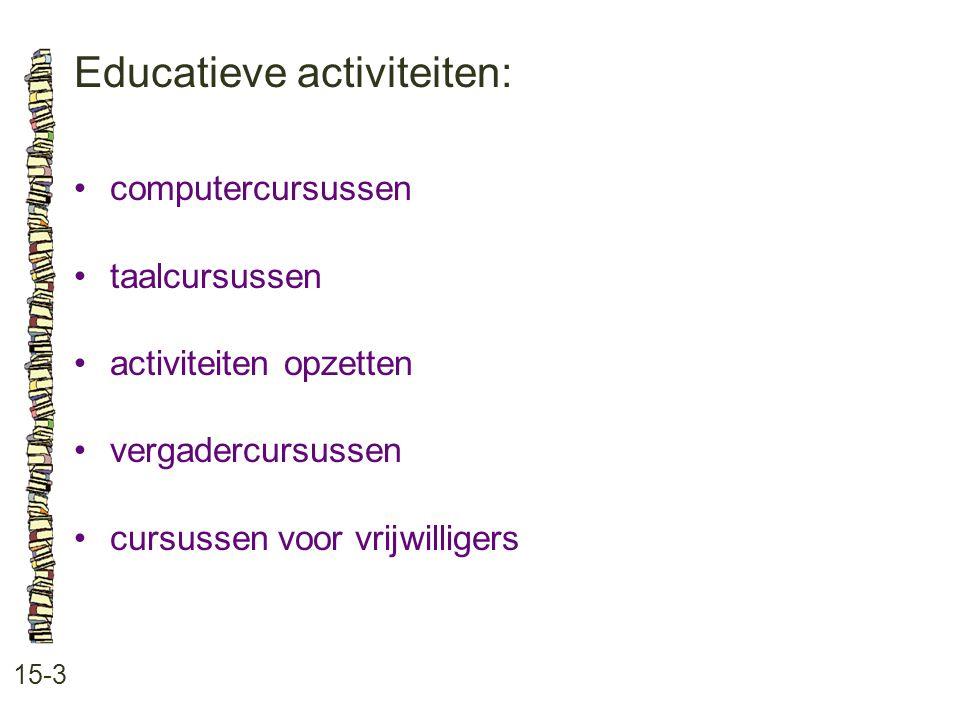 Educatieve activiteiten: 15-3 computercursussen taalcursussen activiteiten opzetten vergadercursussen cursussen voor vrijwilligers