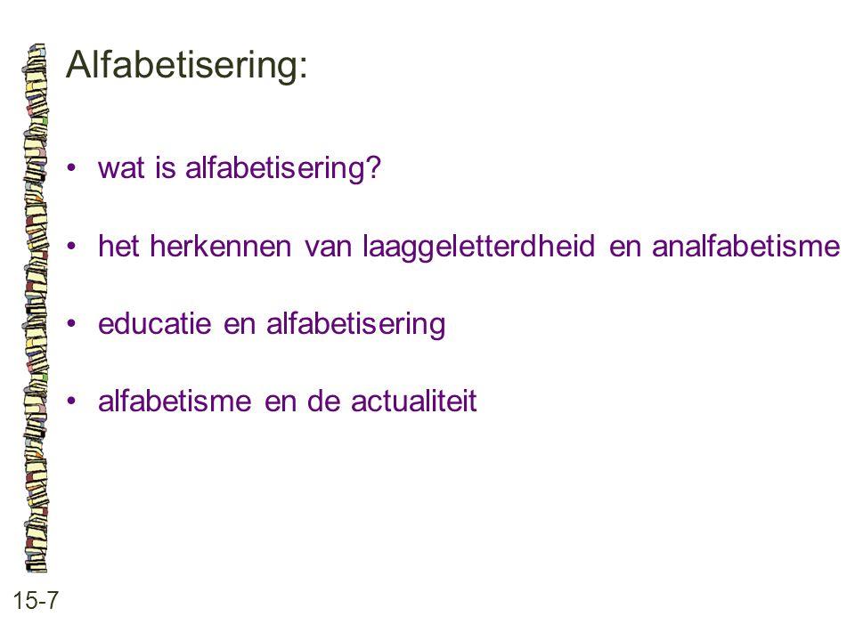 Alfabetisering: 15-7 wat is alfabetisering? het herkennen van laaggeletterdheid en analfabetisme educatie en alfabetisering alfabetisme en de actualit