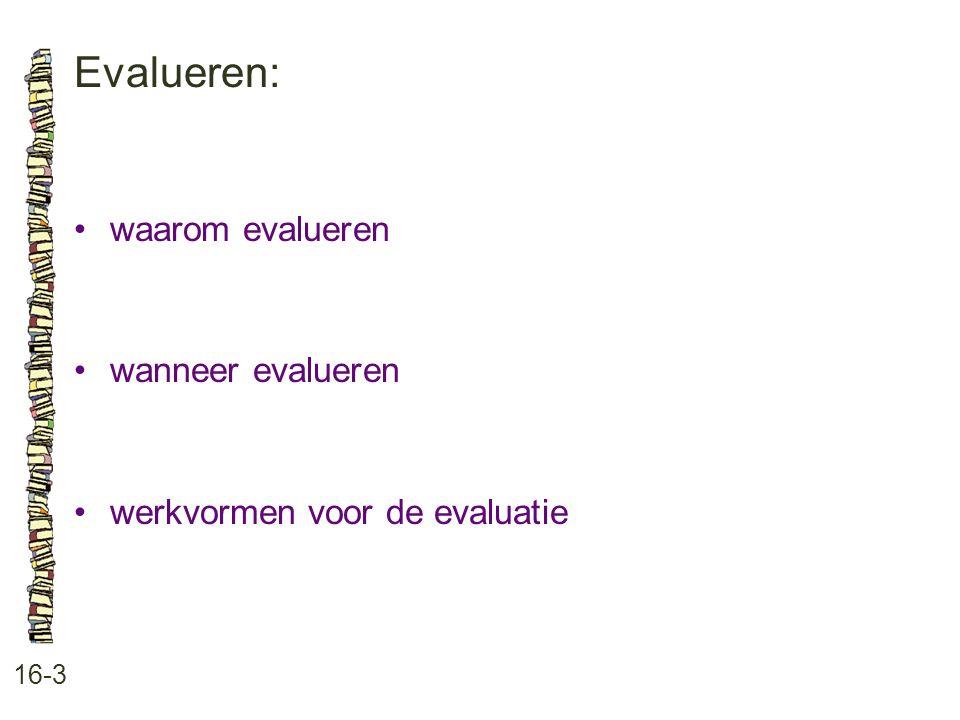 Evalueren: 16-3 waarom evalueren wanneer evalueren werkvormen voor de evaluatie