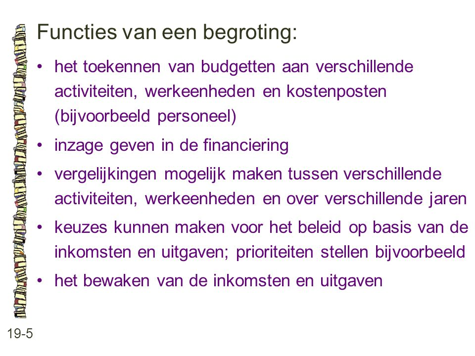Functies van een begroting: 19-5 het toekennen van budgetten aan verschillende activiteiten, werkeenheden en kostenposten (bijvoorbeeld personeel) inz
