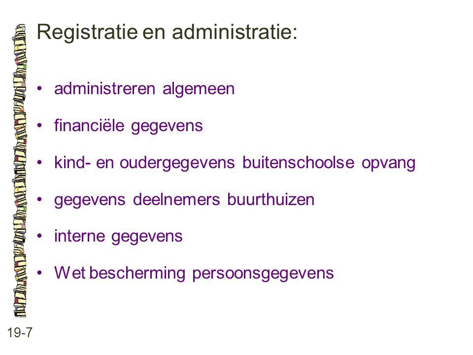 Registratie en administratie: 19-7 administreren algemeen financiële gegevens kind- en oudergegevens buitenschoolse opvang gegevens deelnemers buurthu